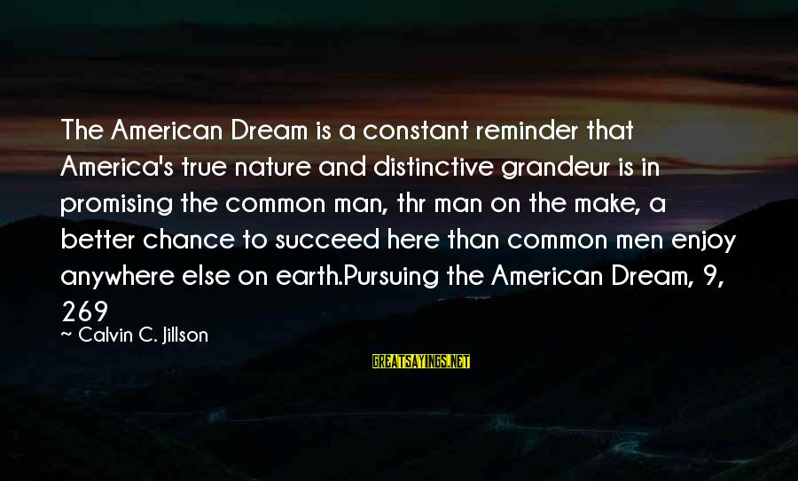 Pursuing A Dream Sayings By Calvin C. Jillson: The American Dream is a constant reminder that America's true nature and distinctive grandeur is
