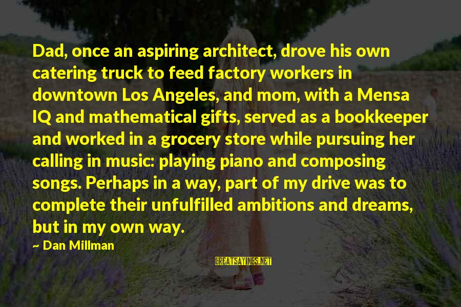 Pursuing A Dream Sayings By Dan Millman: Dad, once an aspiring architect, drove his own catering truck to feed factory workers in