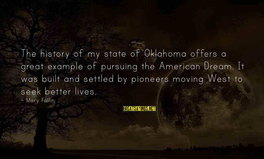Pursuing A Dream Sayings By Mary Fallin: The history of my state of Oklahoma offers a great example of pursuing the American