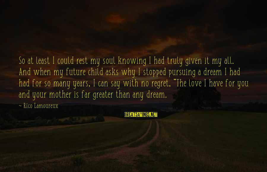 Pursuing A Dream Sayings By Rico Lamoureux: So at least I could rest my soul knowing I had truly given it my