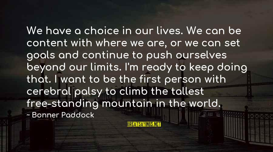 Push Beyond Your Limits Sayings By Bonner Paddock: We have a choice in our lives. We can be content with where we are,