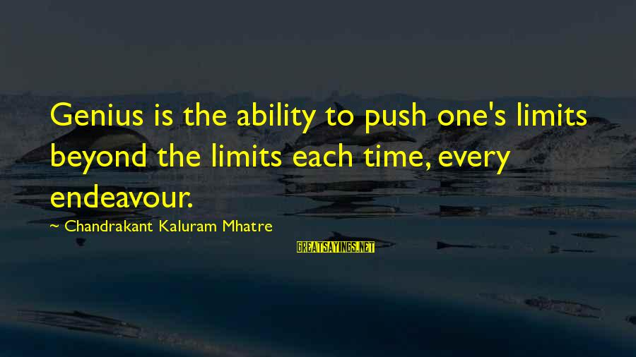 Push Beyond Your Limits Sayings By Chandrakant Kaluram Mhatre: Genius is the ability to push one's limits beyond the limits each time, every endeavour.