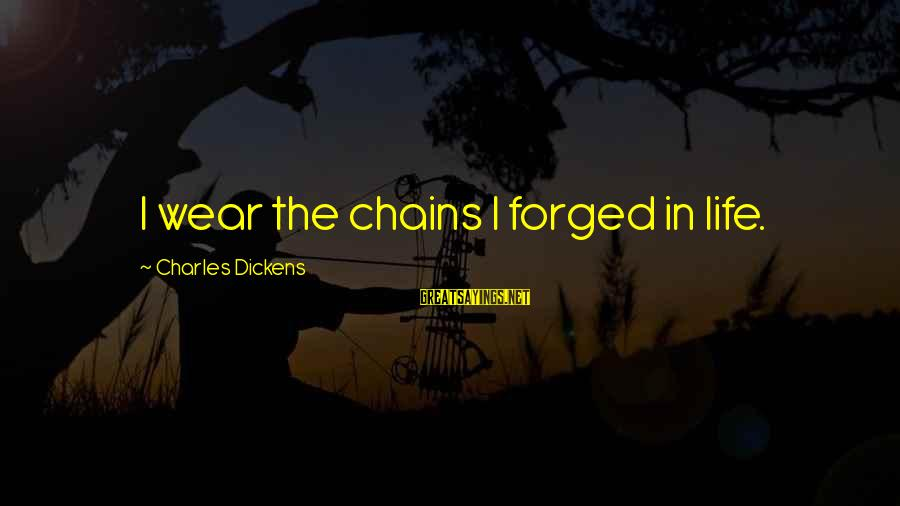 Push Beyond Your Limits Sayings By Charles Dickens: I wear the chains I forged in life.
