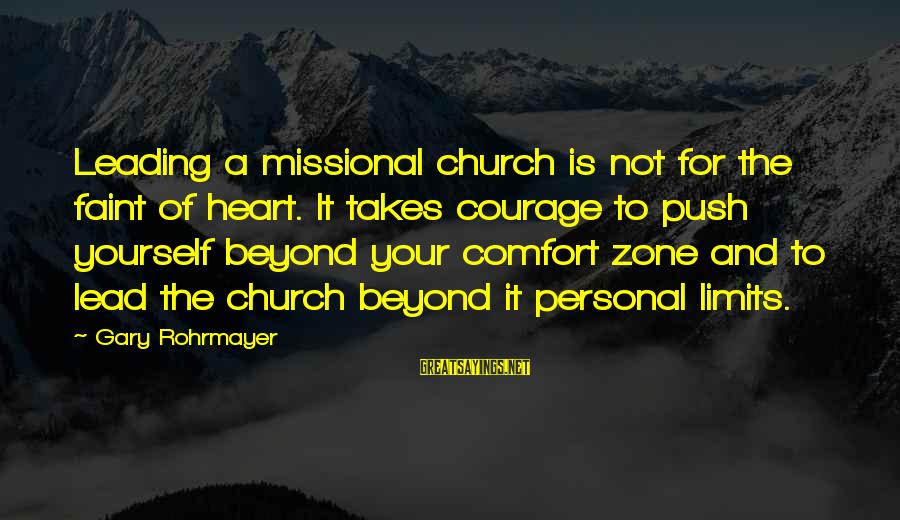 Push Beyond Your Limits Sayings By Gary Rohrmayer: Leading a missional church is not for the faint of heart. It takes courage to