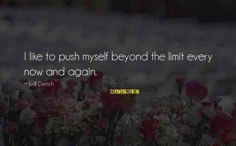 Push Beyond Your Limits Sayings By Judi Dench: I like to push myself beyond the limit every now and again.
