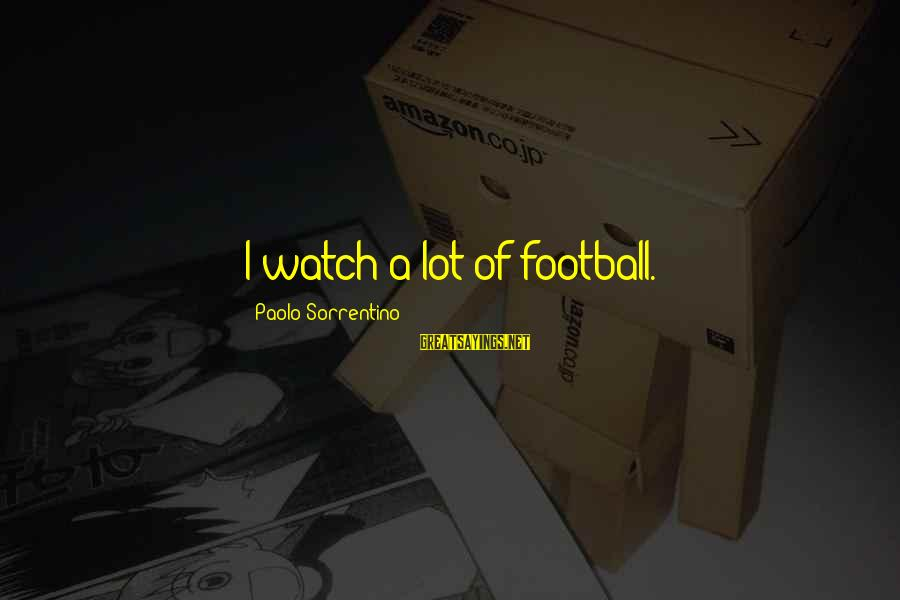 Push Beyond Your Limits Sayings By Paolo Sorrentino: I watch a lot of football.