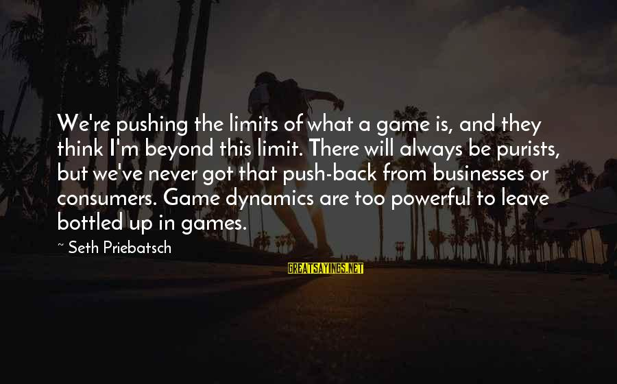 Push Beyond Your Limits Sayings By Seth Priebatsch: We're pushing the limits of what a game is, and they think I'm beyond this