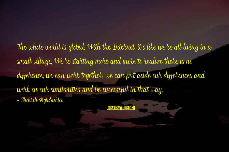 Put Aside Differences Sayings By Shohreh Aghdashloo: The whole world is global. With the Internet, it's like we're all living in a