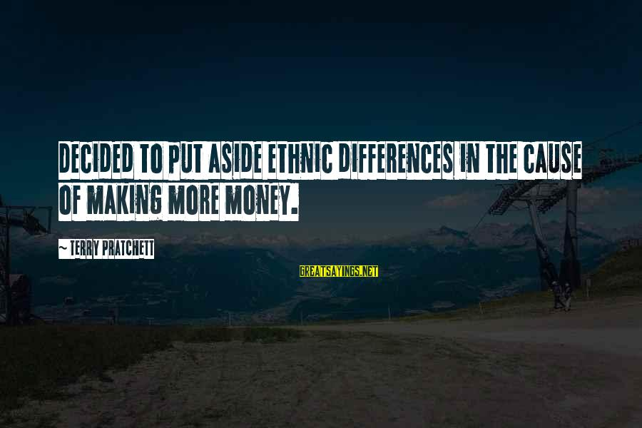 Put Aside Differences Sayings By Terry Pratchett: Decided to put aside ethnic differences in the cause of making more money.