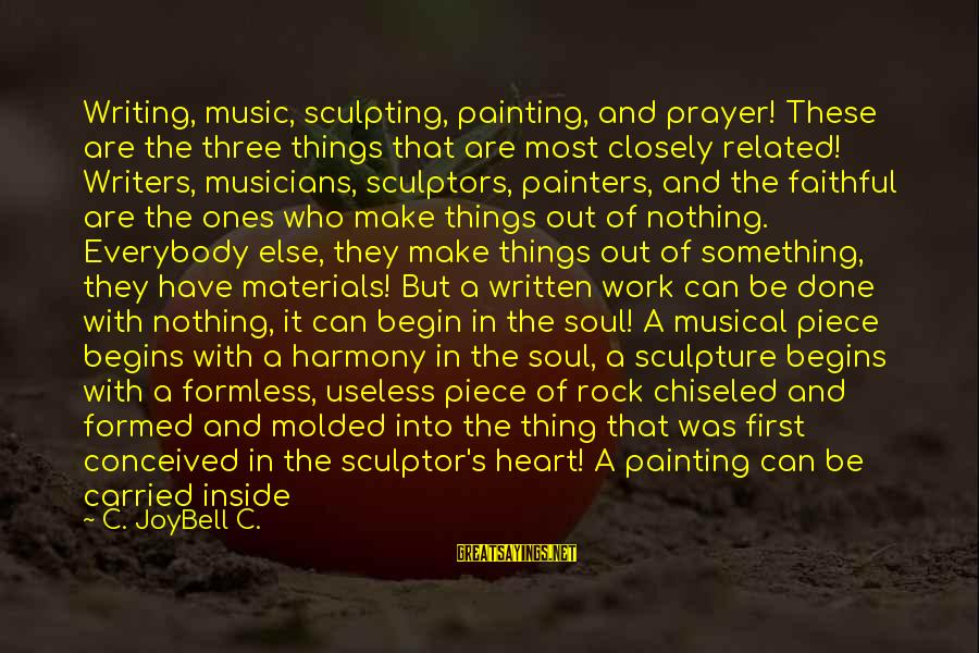 Put First Things First Sayings By C. JoyBell C.: Writing, music, sculpting, painting, and prayer! These are the three things that are most closely