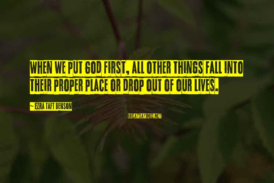 Put First Things First Sayings By Ezra Taft Benson: When we put God first, all other things fall into their proper place or drop