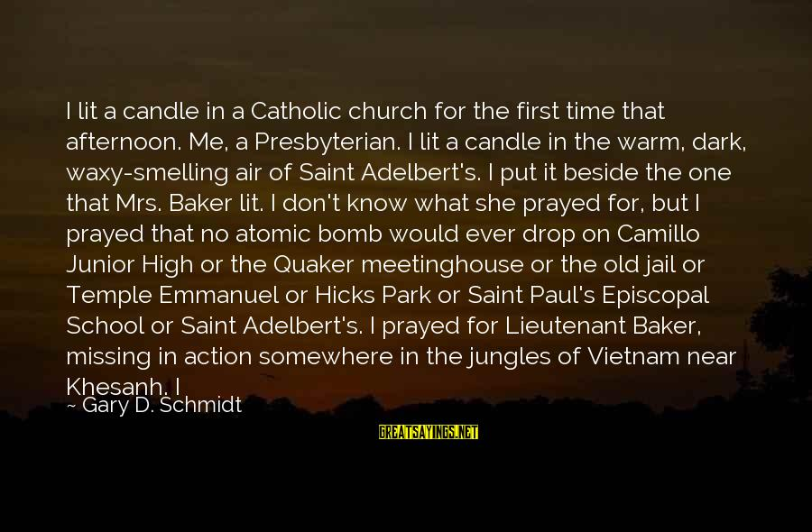 Put First Things First Sayings By Gary D. Schmidt: I lit a candle in a Catholic church for the first time that afternoon. Me,