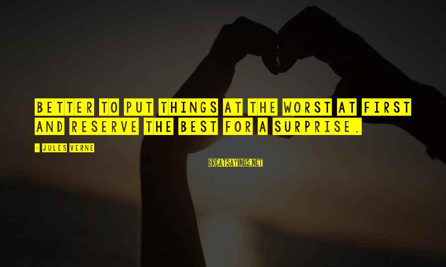 Put First Things First Sayings By Jules Verne: Better to put things at the worst at first and reserve the best for a