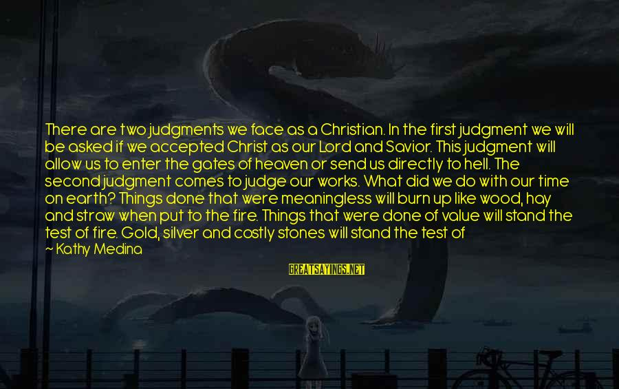 Put First Things First Sayings By Kathy Medina: There are two judgments we face as a Christian. In the first judgment we will