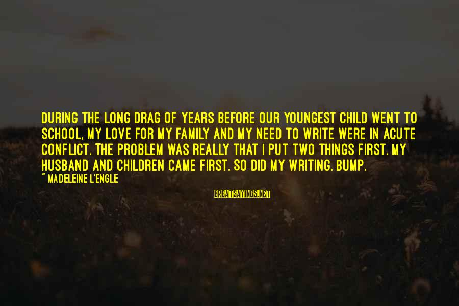 Put First Things First Sayings By Madeleine L'Engle: During the long drag of years before our youngest child went to school, my love