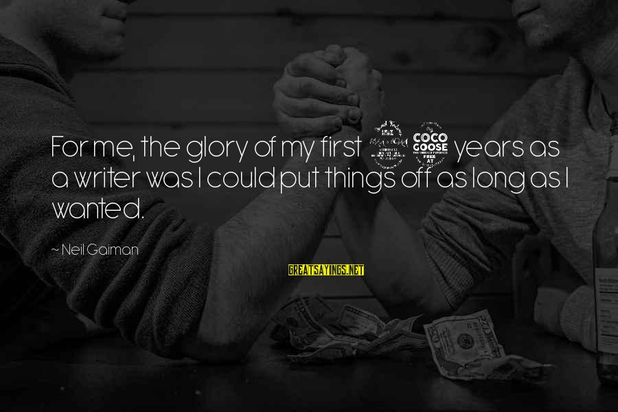Put First Things First Sayings By Neil Gaiman: For me, the glory of my first 25 years as a writer was I could