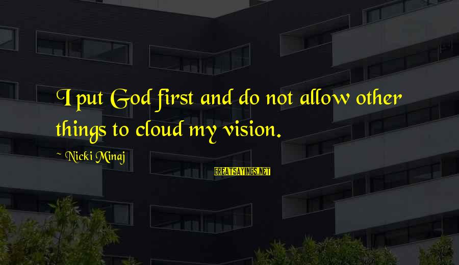 Put First Things First Sayings By Nicki Minaj: I put God first and do not allow other things to cloud my vision.