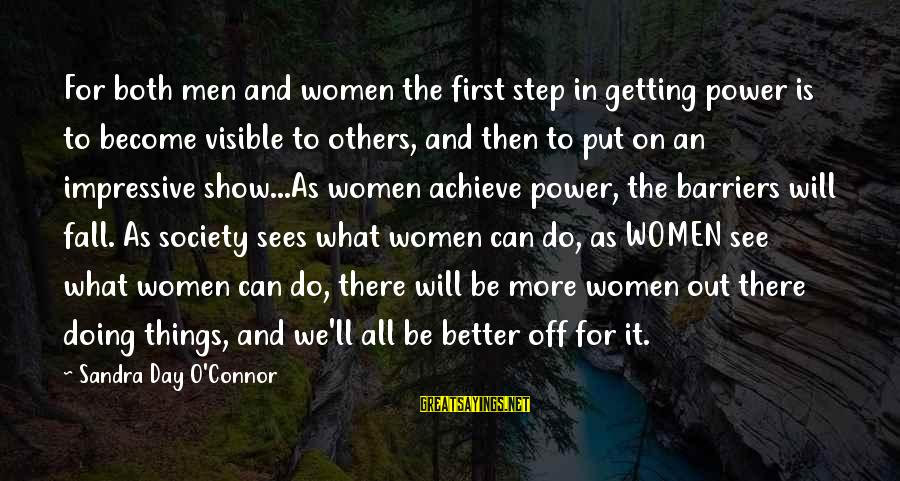 Put First Things First Sayings By Sandra Day O'Connor: For both men and women the first step in getting power is to become visible
