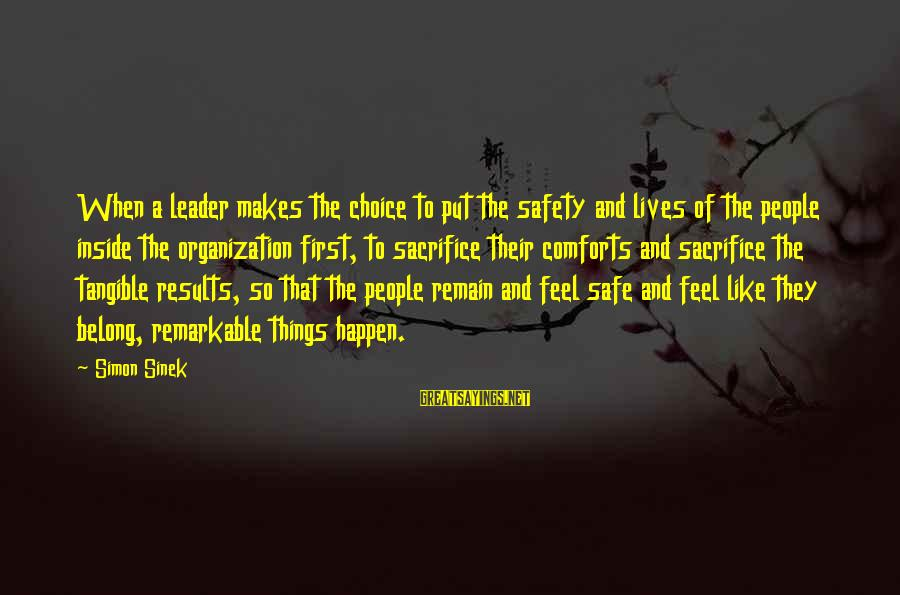 Put First Things First Sayings By Simon Sinek: When a leader makes the choice to put the safety and lives of the people