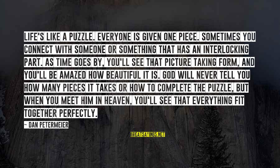 Puzzle Pieces And God Sayings By Dan Petermeier: Life's like a puzzle. Everyone is given one piece. Sometimes you connect with someone or