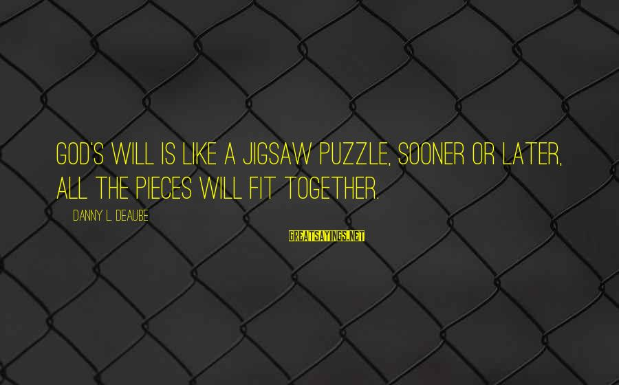 Puzzle Pieces And God Sayings By Danny L. Deaube: God's will is like a jigsaw puzzle, sooner or later, all the pieces will fit