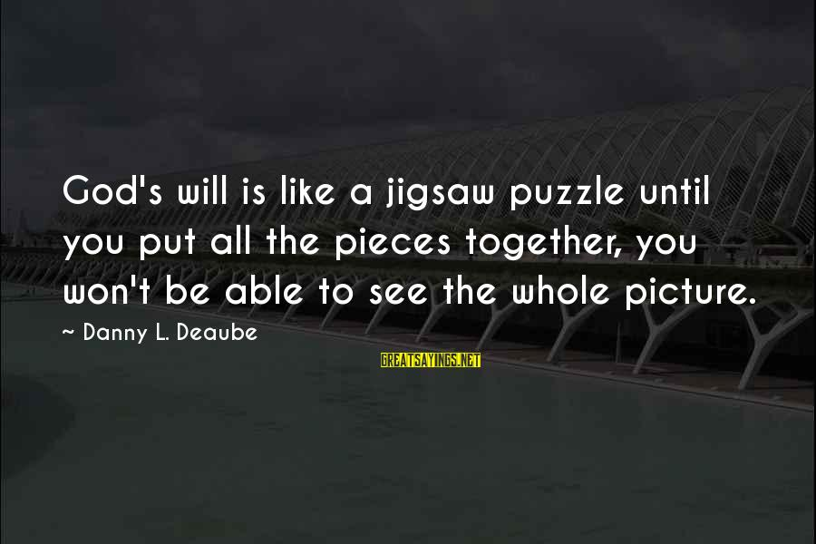 Puzzle Pieces And God Sayings By Danny L. Deaube: God's will is like a jigsaw puzzle until you put all the pieces together, you