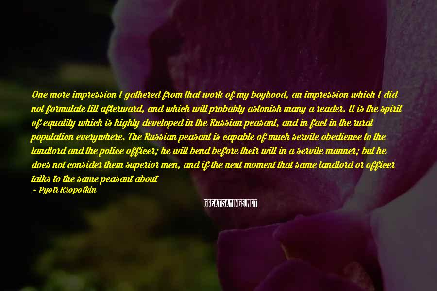 Pyotr Kropotkin Sayings: One more impression I gathered from that work of my boyhood, an impression which I
