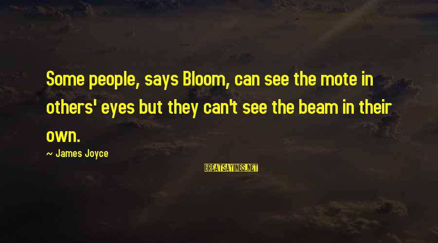 Pyrotechnics Sayings By James Joyce: Some people, says Bloom, can see the mote in others' eyes but they can't see
