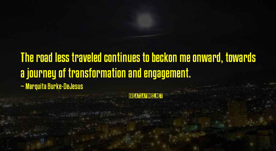Pyrotechnics Sayings By Marquita Burke-DeJesus: The road less traveled continues to beckon me onward, towards a journey of transformation and