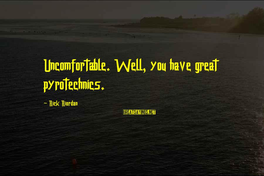 Pyrotechnics Sayings By Rick Riordan: Uncomfortable. Well, you have great pyrotechnics.
