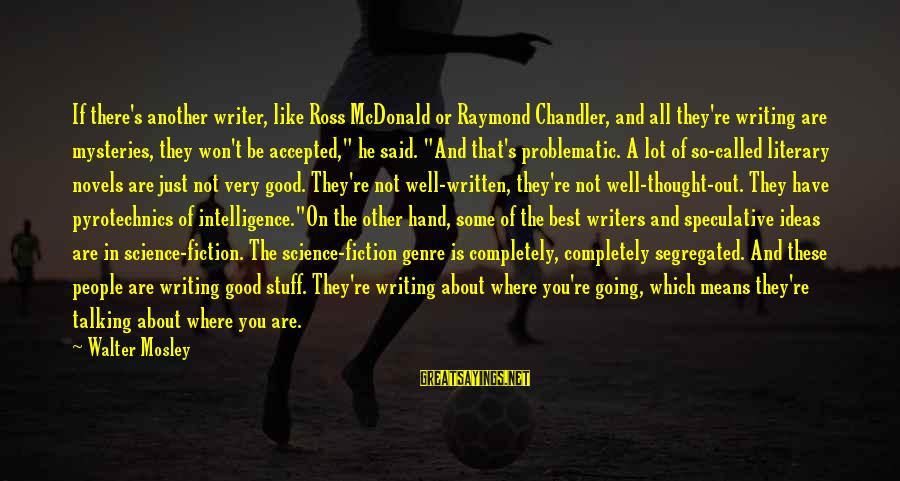 Pyrotechnics Sayings By Walter Mosley: If there's another writer, like Ross McDonald or Raymond Chandler, and all they're writing are