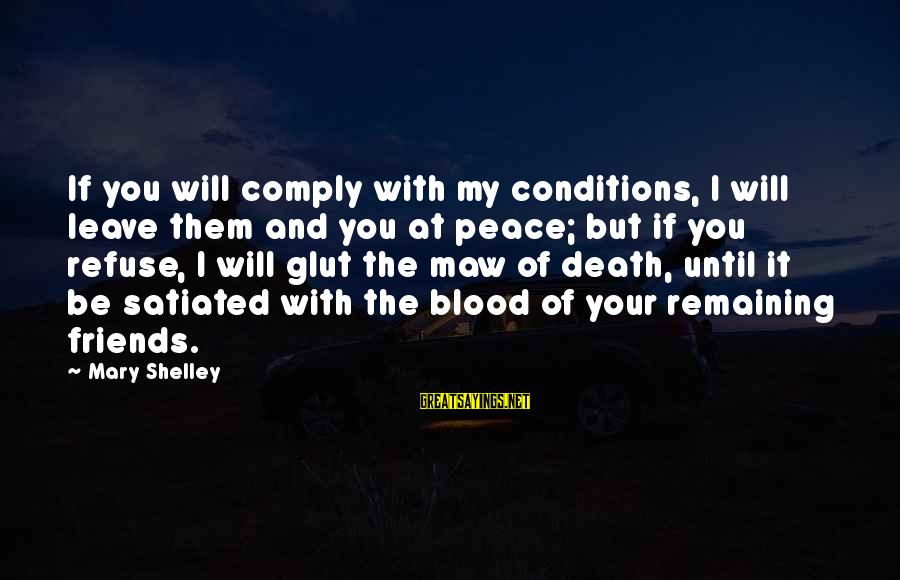 Pytheas Sayings By Mary Shelley: If you will comply with my conditions, I will leave them and you at peace;