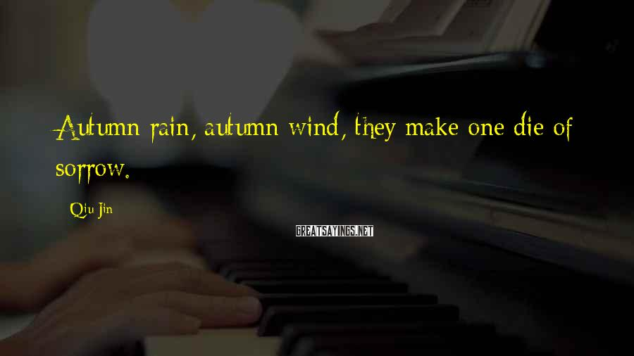 Qiu Jin Sayings: Autumn rain, autumn wind, they make one die of sorrow.
