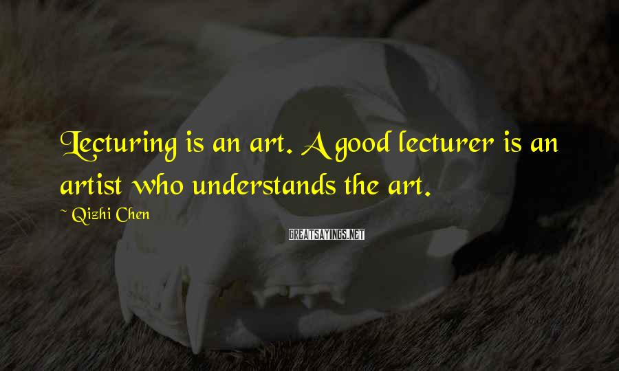 Qizhi Chen Sayings: Lecturing is an art. A good lecturer is an artist who understands the art.