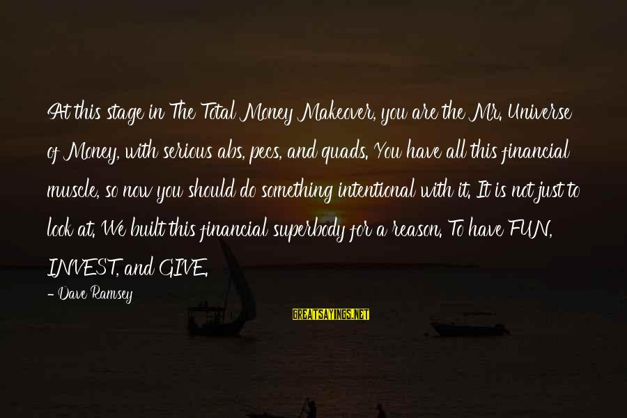 Quads Sayings By Dave Ramsey: At this stage in The Total Money Makeover, you are the Mr. Universe of Money,