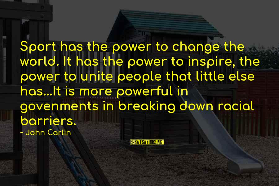 Qualites Sayings By John Carlin: Sport has the power to change the world. It has the power to inspire, the