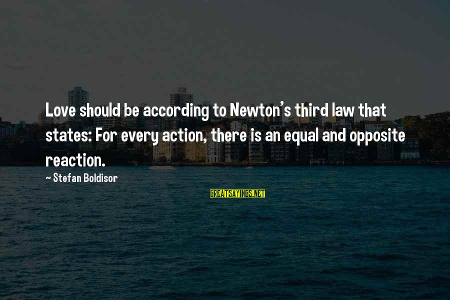 Qualites Sayings By Stefan Boldisor: Love should be according to Newton's third law that states: For every action, there is