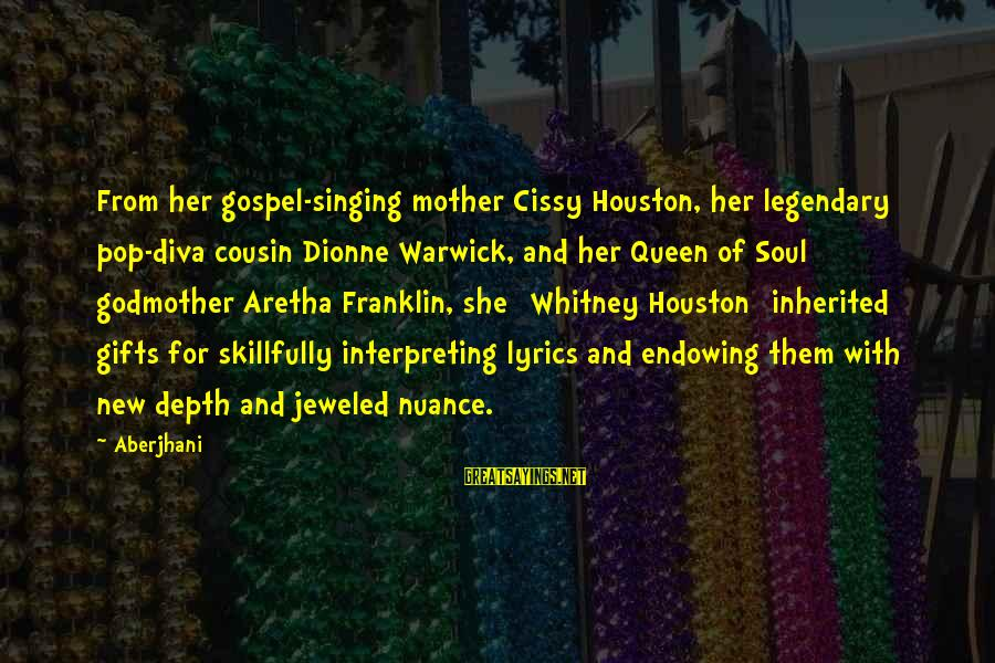 Queen Mother Sayings By Aberjhani: From her gospel-singing mother Cissy Houston, her legendary pop-diva cousin Dionne Warwick, and her Queen
