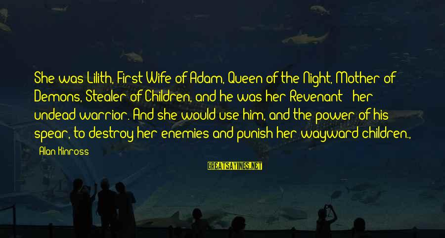 Queen Mother Sayings By Alan Kinross: She was Lilith, First Wife of Adam, Queen of the Night, Mother of Demons, Stealer