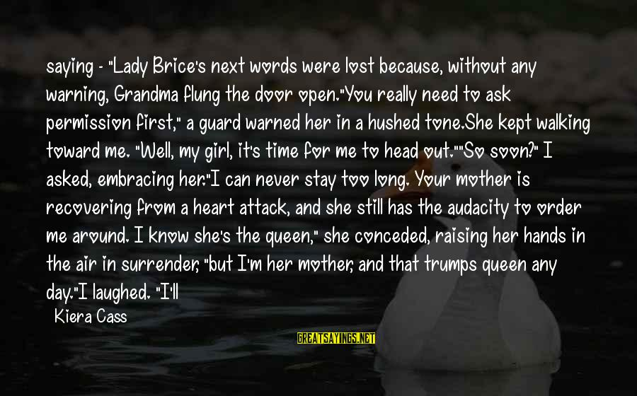 """Queen Mother Sayings By Kiera Cass: saying - """"Lady Brice's next words were lost because, without any warning, Grandma flung the"""