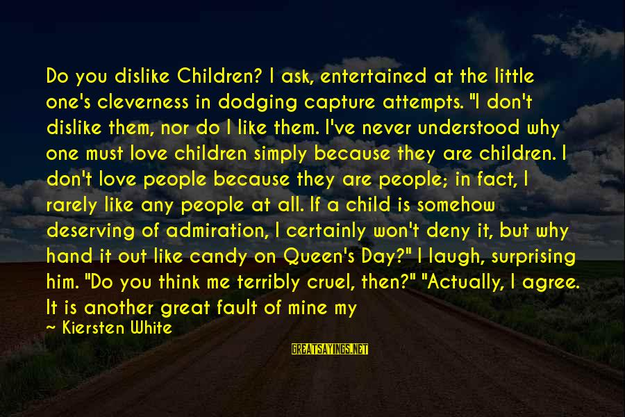 Queen Mother Sayings By Kiersten White: Do you dislike Children? I ask, entertained at the little one's cleverness in dodging capture