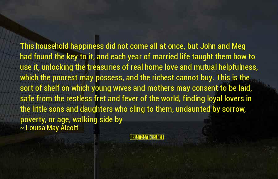 Queen Mother Sayings By Louisa May Alcott: This household happiness did not come all at once, but John and Meg had found