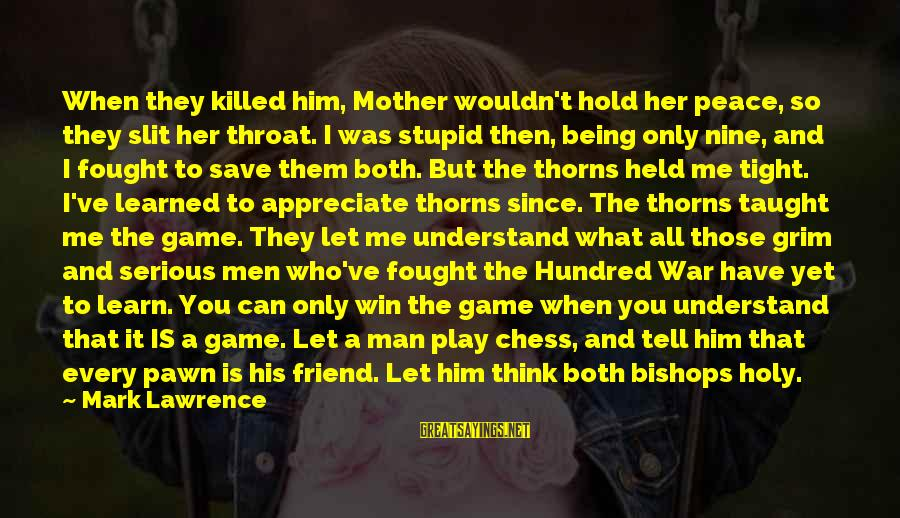 Queen Mother Sayings By Mark Lawrence: When they killed him, Mother wouldn't hold her peace, so they slit her throat. I