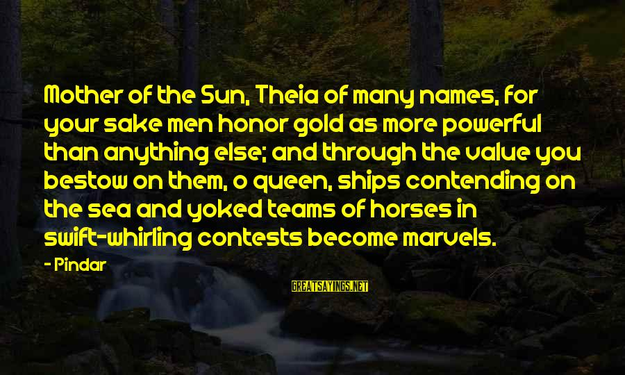 Queen Mother Sayings By Pindar: Mother of the Sun, Theia of many names, for your sake men honor gold as