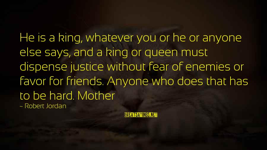 Queen Mother Sayings By Robert Jordan: He is a king, whatever you or he or anyone else says, and a king