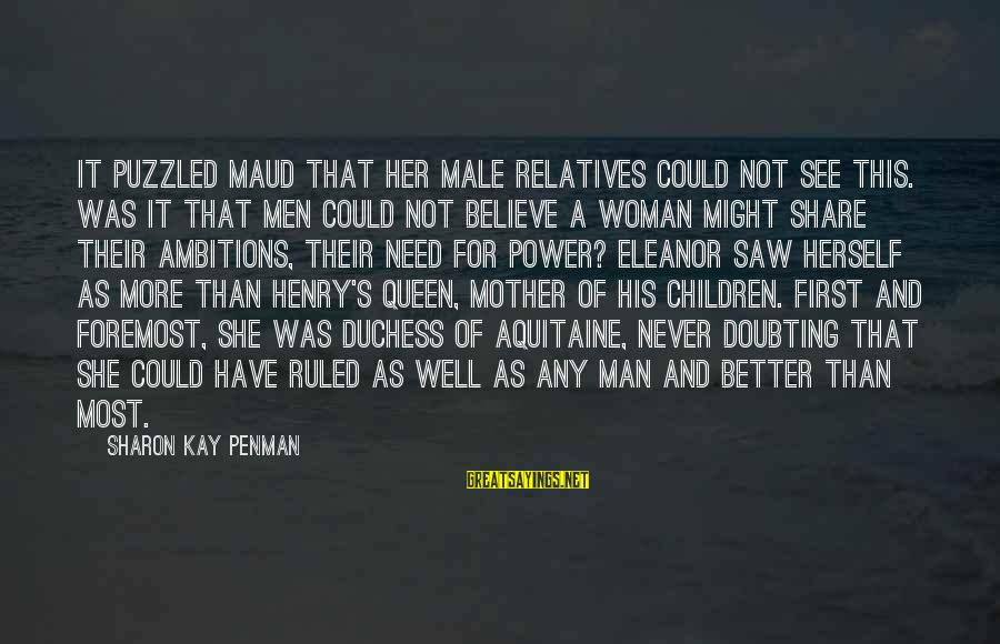 Queen Mother Sayings By Sharon Kay Penman: It puzzled Maud that her male relatives could not see this. Was it that men