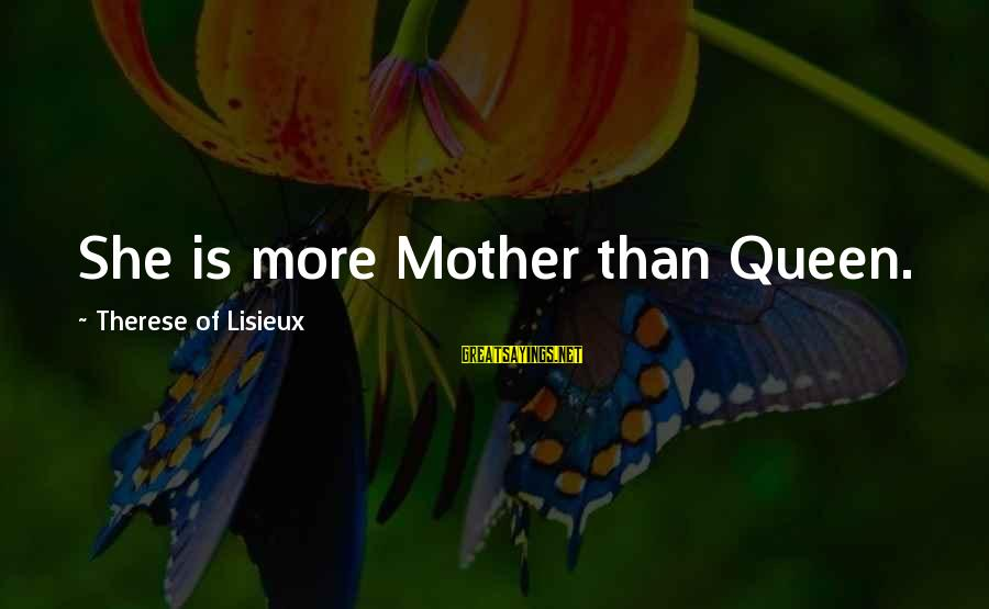 Queen Mother Sayings By Therese Of Lisieux: She is more Mother than Queen.