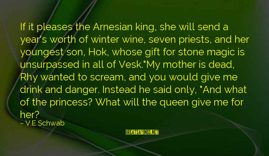 Queen Mother Sayings By V.E Schwab: If it pleases the Arnesian king, she will send a year's worth of winter wine,