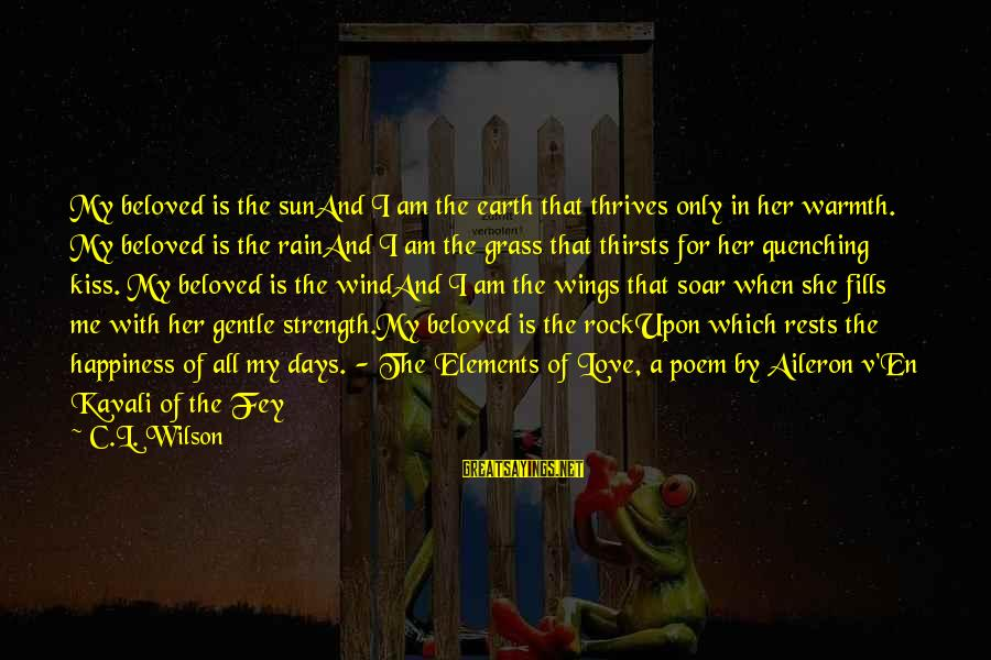 Quenching Sayings By C.L. Wilson: My beloved is the sunAnd I am the earth that thrives only in her warmth.