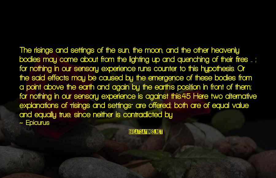 Quenching Sayings By Epicurus: The risings and settings of the sun, the moon, and the other heavenly bodies may